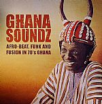Ghana Soundz: Afro-Beat Funk & Fusion In 70s Ghana (reissue)