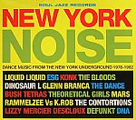 New York Noise: Dance Music For The New York Underground