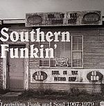 Southern Funkin': Louisiana Funk & Soul 1967-1979 - Dirty Grooves From The Deep South