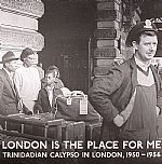 London Is The Place For Me: Trinidadian Calypso In London, 1950-1956