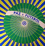 Paz E Futebol (A Selection Of Brazilian Songs)