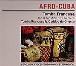 Afro Cuban Music From The Roots: Tumba Francesa La Caridad De Oriente