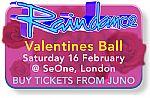 Raindance Indoor Rave Festival Tickets: Slightly Late Valentines Ball (Saturday 16th February 2008 @ SeOne 41-43 St Thomas Street, London Bridge SE1) (feat Rozalla, Glen Aston, Ratpack, Danny C, Nikki Dimensions, Tabby, Billy 'Daniel' Bunter, etc.)