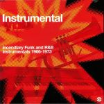 Instrumental Explosion: Incendiary Funk and R & B Instrumentals 1966-1973
