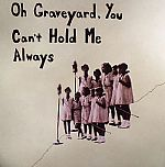 Oh Graveyard You Can't Hold Me