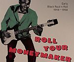 Roll Your Moneymaker: Early Black Rock N Roll 1948-1958