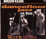 Mojo Club Presents Dancefloor Jazz Volume 3: Work To Do
