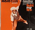Mojo Club Presents Dancefloor Jazz Volume 4: Light My Fire