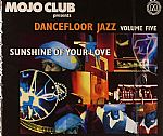 Mojo Club Presents Dancefloor Jazz Volume 5: Sunshine Of Your Love