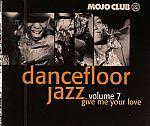 Mojo Club Presents Dancefloor Jazz Volume 7: Give Me Your Love