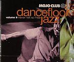 Mojo Club Presents Dancefloor Jazz Volume 9: Never Felt So Free