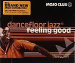 Mojo Club Presents Dancefloor Jazz Volume 12:  Feeling Good