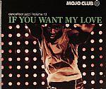 Mojo Club Presents Dancefloor Jazz Volume 13 :If You Want My Love
