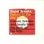 Super Breaks: Return To The Old School (Classic Breaks & Beats From The Birth Of Hip Hop)