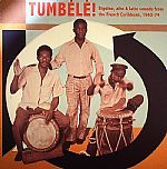 Tumbele! Biguine Afro & Latin Sounds From The French Carribean 1963-74