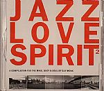 Jazz Love Spirit 2: A Compilation For The Mind Body & Soul