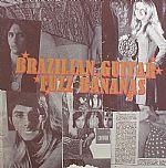 Brazilian Guitar Fuzz Bananas: Tropicalia Psychedelic Masterpieces 1967-1976