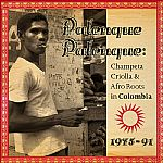 Palenque Palenque!: Champeta Criolla & Afro Roots In Caribbean Colombia 1975-91