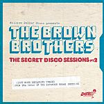 Million Dollar Disco Presents The Secret Disco Sessions Part 2: Eight More Exclusive Tracks From The Reels Of The Infamous Brown Brothers