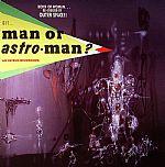 Is It Man Or Astroman?