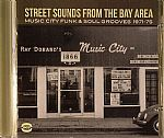 Street Sounds From The Bay Area: Music City Funk & Soul Grooves 1971 -75