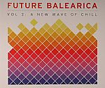 Future Balearica: A New Wave Of Chill Volume 2
