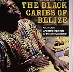 The Black Caribs Of Belize: Garifuna: Ancestral Travellers Of The Afro Caribbean