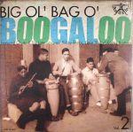 Big Ol Bag O Boogaloo Vol 2