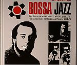 Bossa Jazz: The Birth Of Hard Bossa Samba Jazz & The Evolution Of Brazilian Fusion 1962-73