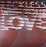 Reckless With Your Love