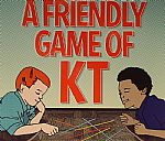 A Friendly Game Of KT
