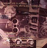 Joaquin Joe Claussell The Unofficial Edits & Overdubs: Disc One Of Four