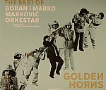 Golden Horns: The Best Of Boban I Marko Markovic Orkestar