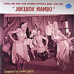 Liam LARGE/VARIOUS - Jukebox Mambo: Rumba & Afro Latin Accented Rhythm & Blues 1949-1960
