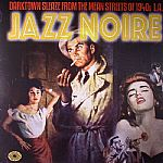 Jazz Noire: Darktown Sleaze From The Mean Streets Of 1940s LA