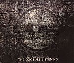 The Dogs Are Listening