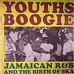 Youths Boogie: Jamaican R&B & The Birth Of Ska