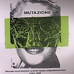 Mutazione: Italian Electronic & New Wave Underground 1980-1988