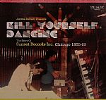 Kill Yourself Dancing: The Story Of Sunset Records Inc Chicago 1985-89