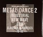 Metal Dance 2: Industrial New Wave EBM Classics & Rarities 79-88