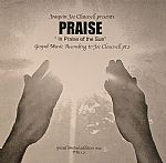 Joaquin Joe Claussell Presents Praise 2 (In Praise Of The Sun) Gospel Music According To Joe Claussell