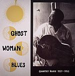 Ghost Woman Blues: Country Blues 1927-1952