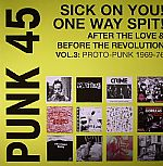 VARIOUS - Punk 45: Sick On You! One Way Spit! After The Love & Before The Revolution Vol 3: Proto Punk 1969-76