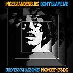 Don't Blame Me: Europe's Best Jazz Singer In Concert 1958-1962