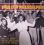 Soul City Philadelphia: Philly Gems From The Dawn Of Soul Music