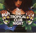 The Tropical Club Night