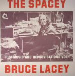The Spacey Bruce Lacey: Film Music & Improvisations Vol 1