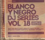 Blanco Y Negro DJ Series: Vol 18