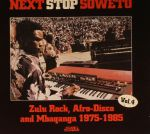 Next Stop Soweto Vol 4: Zulu Rock, Afro Disco & Mbaqanga 1975-1985