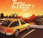 Too Slow To Disco Vol 2